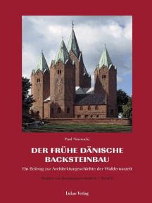 Studien zur Backsteinarchitektur / Der frühe dänische Backsteinbau: Ein Beitrag zur Architekturgeschichte der Waldemarzeit