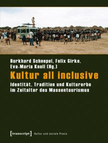 Kultur all inclusive: Identität, Tradition und Kulturerbe im Zeitalter des Massentourismus