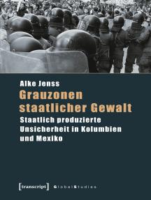 Grauzonen staatlicher Gewalt: Staatlich produzierte Unsicherheit in Kolumbien und Mexiko