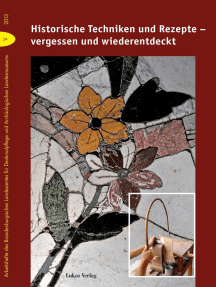 Historische Techniken und Rezepte – vergessen und wiederentdeckt: Beiträge des 7. Konservierungswissenschaftlichen Kolloquiums in Berlin/Brandenburg am 25. Oktober 2013 in Potsdam