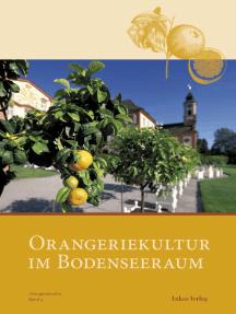 Orangeriekultur im Bodenseeraum: Beiträge der 32. Jahrestagung des Arbeitskreises Orangerien in Deutschland e.V., 15. bis 17. September 2011
