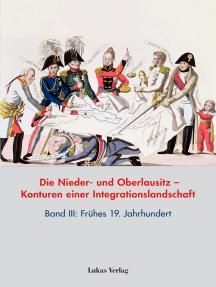 Die Nieder- und Oberlausitz – Konturen einer Integrationslandschaft, Bd. III: 19. Jahrhundert