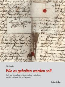 Wie es gehalten werden soll: Recht und Rechtspflege in Lübben und der Niederlausitz vom 16. Jahrhundert bis zur Gegenwart