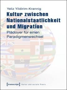 Kultur zwischen Nationalstaatlichkeit und Migration: Plädoyer für einen Paradigmenwechsel