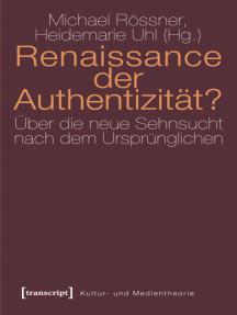 Renaissance der Authentizität?: Über die neue Sehnsucht nach dem Ursprünglichen