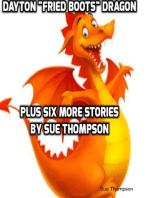 "Dayton ""Fried Boots"" Dragon Plus Six More Stories"