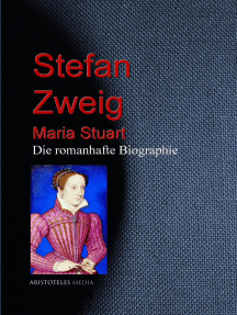 Maria Stuart: Die romanhafte Biographie von Stefan Zweig