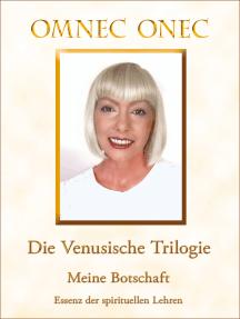 Die Venusische Trilogie / Meine Botschaft: Essenz der spirituellen Lehren