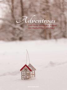 Adventroas: Eine Reise durch den Advent mit Herbert Gschwendtner