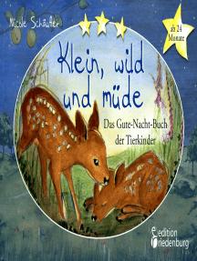 Klein, wild und müde - Das Gute-Nacht-Buch der Tierkinder