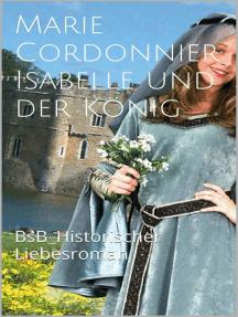 Isabelle und der König: BsB Historischer Liebesroman