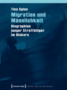Migration und Männlichkeit: Biographien junger Straffälliger im Diskurs