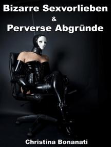 Bizarre Sexvorlieben & Perverse Abgründe