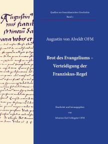 Brot des Evangeliums - Verteidigung der Franziskus-Regel: Kritische Edition des Textes mit Einführung und Übersetzung von Johannes Karl Schlageter OFM