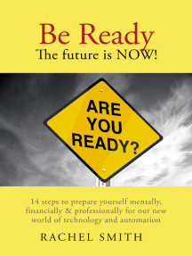 Be Ready. The Future Is Now!: 14 Steps to Prepare Yourself Mentally, Financially & Professionally