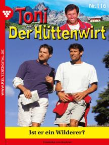 Toni der Hüttenwirt 116 – Heimatroman: Ist er ein Wilderer?