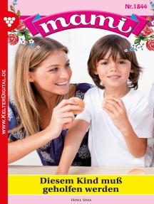 Mami 1844 – Familienroman: Diesem Kind muß geholfen werden