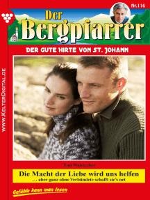 Der Bergpfarrer 116 – Heimatroman: Die Macht der Liebe wird uns helfen