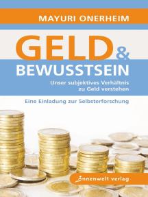 Geld und Bewusstsein: Unser subjektives Verhältnis zu Geld verstehen – Eine Einladung zur Selbsterforschung