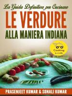 La Guida Definitiva Per Cucinare Le Verdure Alla Maniera Indiana