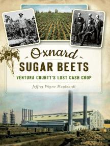 Oxnard Sugar Beets: Ventura County's Lost Cash Crop