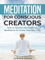 Meditation for Conscious Creators: How to Harness the Power of Meditation to Create Your Best Life