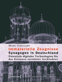 Immaterielle Zeugnisse: Synagogen in Deutschland. Potentiale digitaler Technologien für das Erinnern zerstörter Architektur