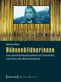 Bühnenbildnerinnen: Eine Geschlechterperspektive auf Geschichte und Praxis der Bühnenbildkunst