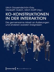 Ko-Konstruktionen in der Interaktion: Die gemeinsame Arbeit an Äußerungen und anderen sozialen Ereignissen