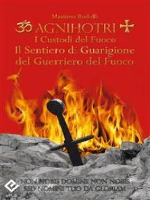 Agnihotri - I Custodi del Fuoco: Il Sentiero di Guarigione del Guerriero del Fuoco