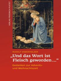 """""""Und das Wort ist Fleisch geworden…"""": Gedanken zur Advents- und Weihnachtszeit"""