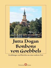 Bonbons von Goebbels: Erzählungen und Berichte aus einer anderen Zeit