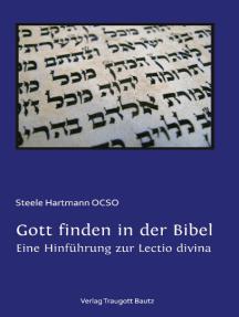 Gott finden in der Bibel.: Eine Hinführung zur Lectio divina