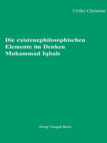 Die existenzphilosophischen Elemente im Denken Muhammad Iqbals