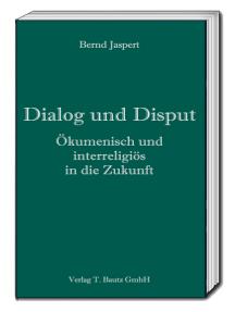 Dialog und Disput: Ökumenisch und interreligiös in die Zukunft