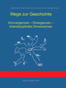Wege zur Geschichte: Konvergenzen - Divergenzen - Interdisziplinäre Dimensionen