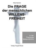 Die Frage der menschlichen Willensfreiheit in der Theologie Melanchthons