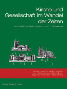 Kirche und Gesellschaft im Wandel der Zeiten: Festschrift für Gabriel Adriány zum 75. Geburtstag mit einer Bibliographie zusammengestellt von Markus Lingen