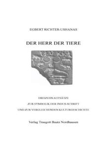 Der Herr der Tiere: Dreizehn Aufsätze zur Symbolik der Indus-Schrift und zur vergleichenden Kulturgeschichte