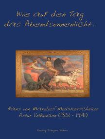 Wie auf den Tag das Abendsonnenlicht...: Hans von Marees' Meisterschüler Artur Volkmann (1851-1941)