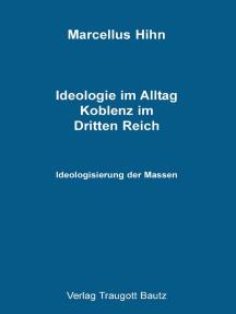 Ideologie im Alltag. Koblenz im Dritten Reich: Ideologisierung der Massen
