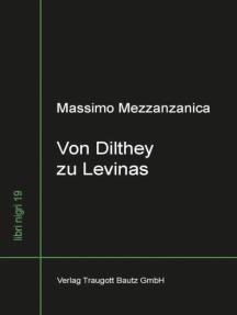 Von Dilthey zu Levinas Wege im Zwischenbereich von Lebensphilosophie, Neukantianismus und Phänomenologie