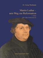 Martin Luther - sein Weg zur Reformation