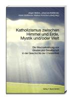 Katholizismus zwischen Himmel und Erde, Mystik und/oder Welt