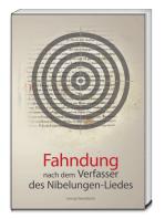 Fahndung nach dem Verfasser des Nibelungen-Liedes