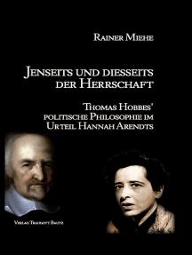 Jenseits und diesseits der Herrschaft: Thomas Hobbes' politische Philosophie im Urteil Hannah Arendts