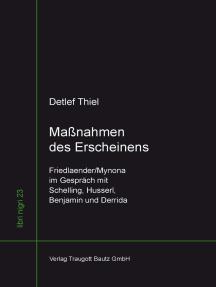 Maßnahmen des Erscheinens Friedlaender/Mynona im Gespräch mit Schelling, Husserl, Benjamin und Derrida