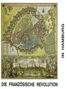 Paris an der Alster: Die Französische Revolution in Hamburg