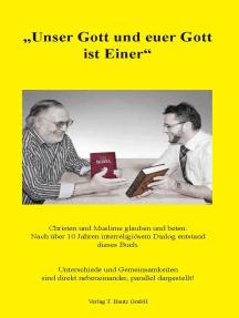 """""""Unser Gott und euer Gott ist Einer"""": Christen und Muslime glauben und beten. Nach über 10 Jahren interreligiösem Dialog entstand dieses Buch."""