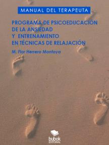 Programa de la psicoeducación de la ansiedad y entrenamiento en técnicas de relajación: Manual del Terapeuta